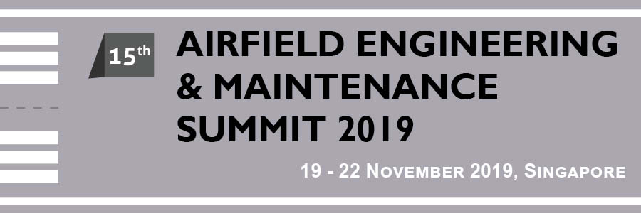 Back by Popular Demand! - Highly Anticipated 15th Airfield Engineering and Maintenance Summit coming to you this November 2019 in Singapore